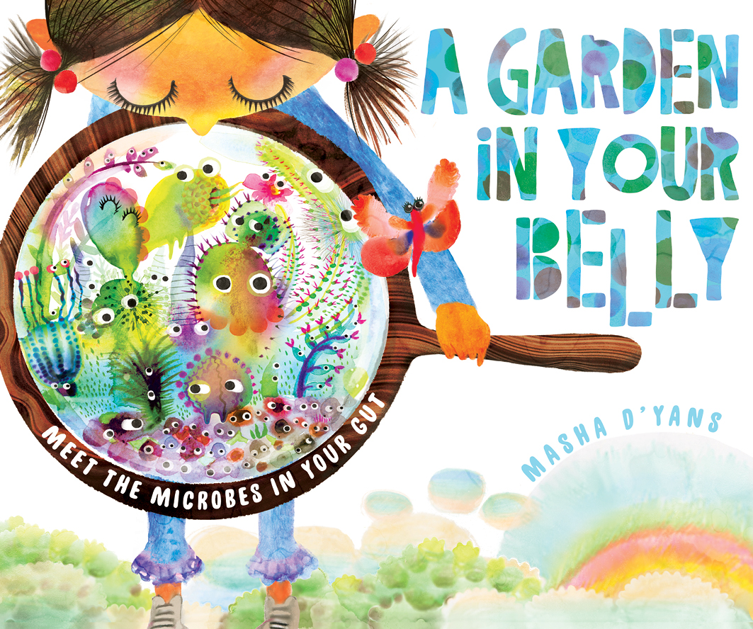 A Garden in Your Belly: Meet the Microbes in Your Gut.
